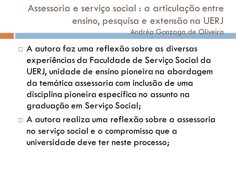 Assessoria e serviço social : a articulação entre ensino, pesquisa e extensão na UERJ Andréa Gonzaga de Oliveira
