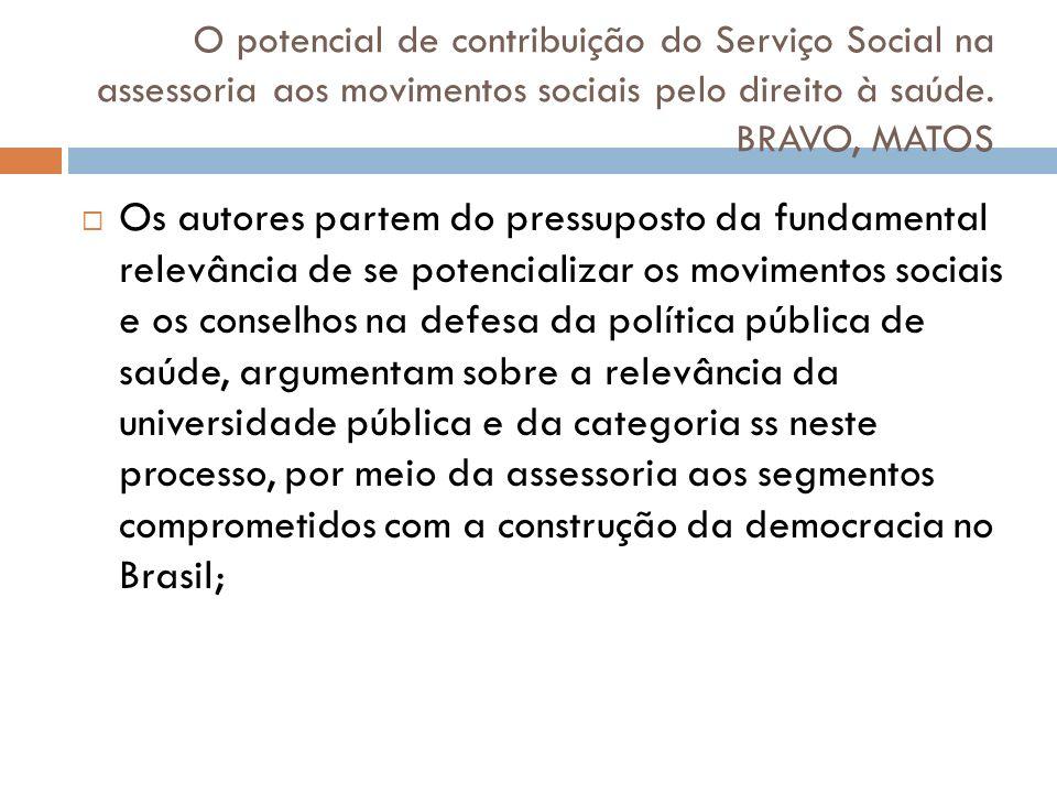O potencial de contribuição do Serviço Social na assessoria aos movimentos sociais pelo direito à saúde. BRAVO, MATOS
