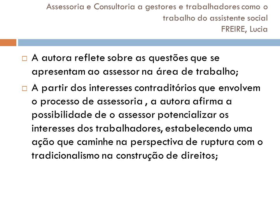 Assessoria e Consultoria a gestores e trabalhadores como o trabalho do assistente social FREIRE, Lucia