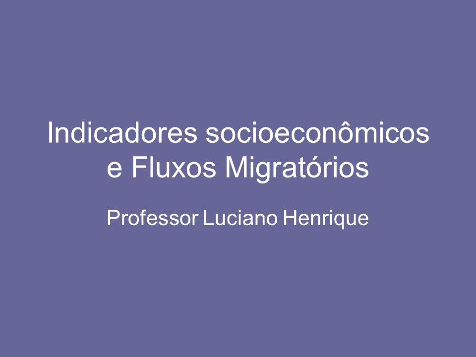 Indicadores socioeconômicos e Fluxos Migratórios