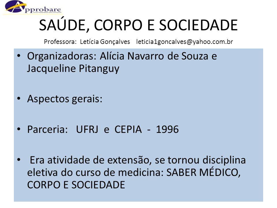 SAÚDE, CORPO E SOCIEDADE Professora: Letícia Gonçalves leticia1goncalves@yahoo.com.br