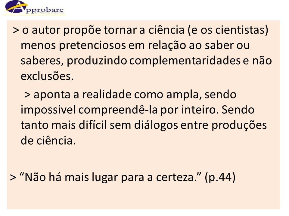 > o autor propõe tornar a ciência (e os cientistas) menos pretenciosos em relação ao saber ou saberes, produzindo complementaridades e não exclusões.