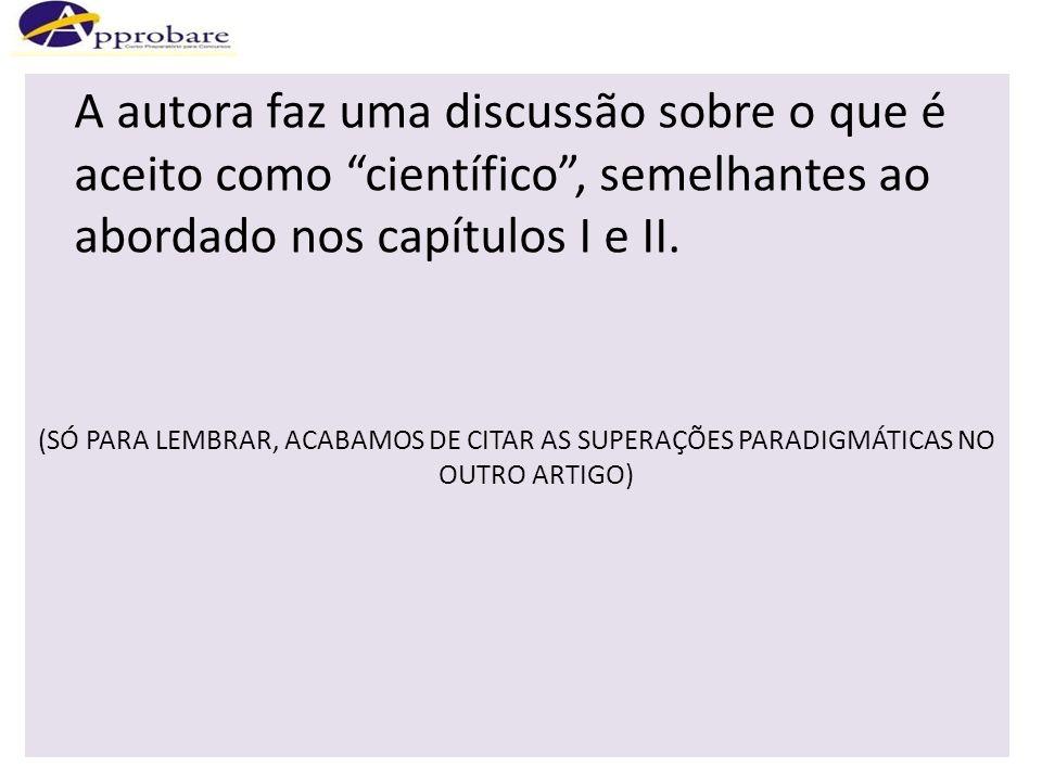 A autora faz uma discussão sobre o que é aceito como científico , semelhantes ao abordado nos capítulos I e II.