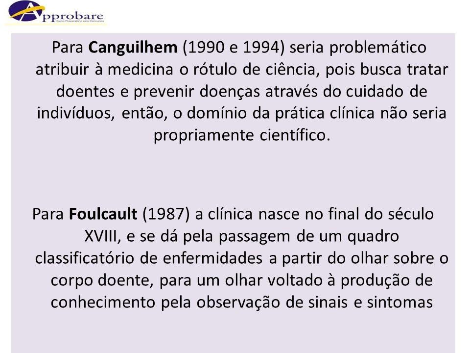Para Canguilhem (1990 e 1994) seria problemático atribuir à medicina o rótulo de ciência, pois busca tratar doentes e prevenir doenças através do cuidado de indivíduos, então, o domínio da prática clínica não seria propriamente científico.