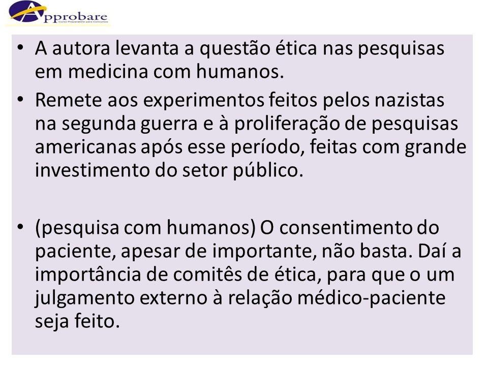 A autora levanta a questão ética nas pesquisas em medicina com humanos.
