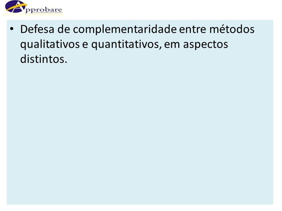 Defesa de complementaridade entre métodos qualitativos e quantitativos, em aspectos distintos.