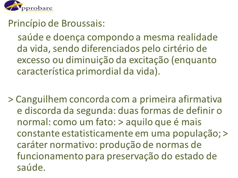 Princípio de Broussais: saúde e doença compondo a mesma realidade da vida, sendo diferenciados pelo cirtério de excesso ou diminuição da excitação (enquanto característica primordial da vida).