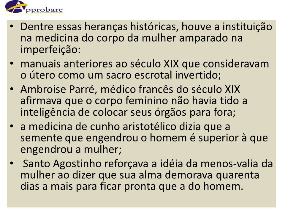 Dentre essas heranças históricas, houve a instituição na medicina do corpo da mulher amparado na imperfeição: