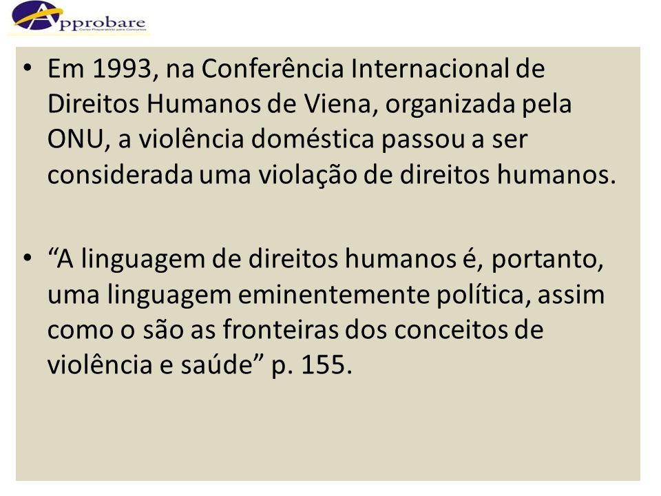Em 1993, na Conferência Internacional de Direitos Humanos de Viena, organizada pela ONU, a violência doméstica passou a ser considerada uma violação de direitos humanos.