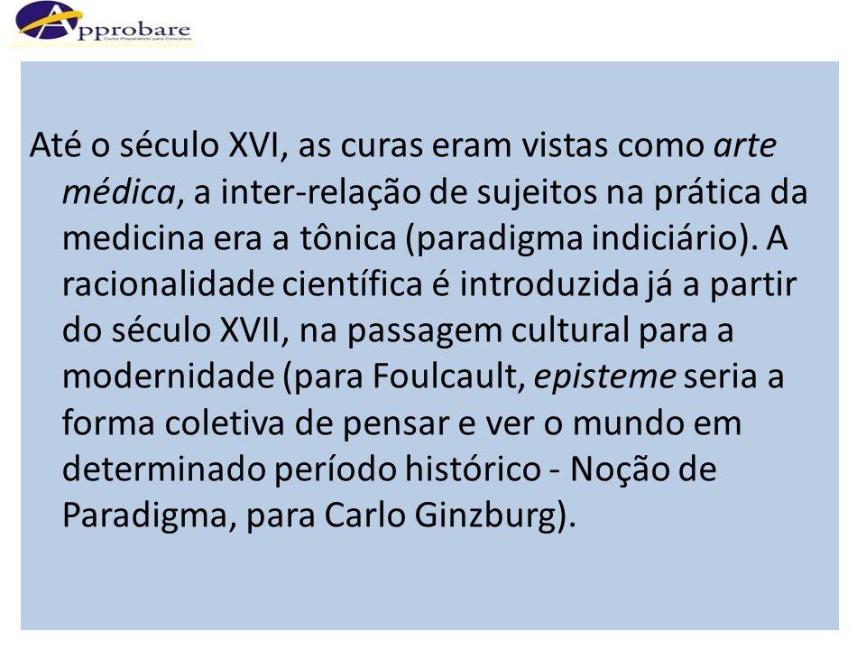 Até o século XVI, as curas eram vistas como arte médica, a inter-relação de sujeitos na prática da medicina era a tônica (paradigma indiciário).