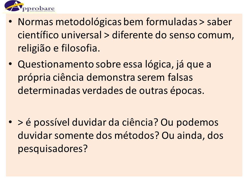 Normas metodológicas bem formuladas > saber científico universal > diferente do senso comum, religião e filosofia.