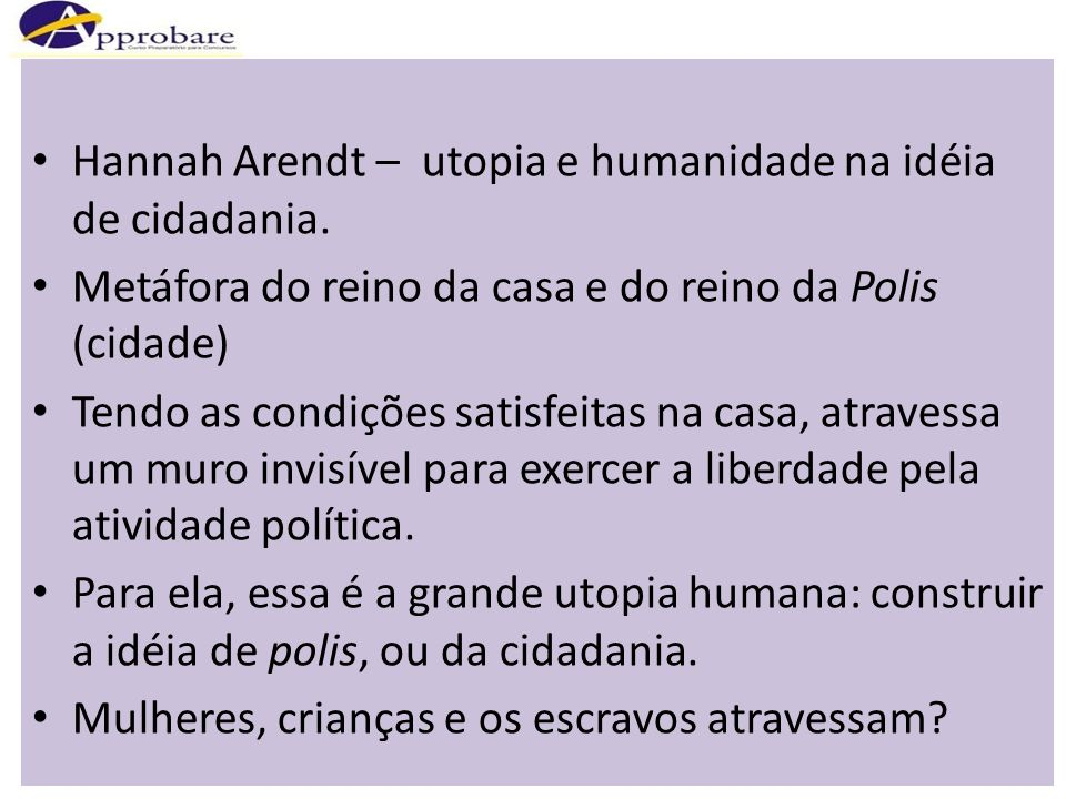 Hannah Arendt – utopia e humanidade na idéia de cidadania.