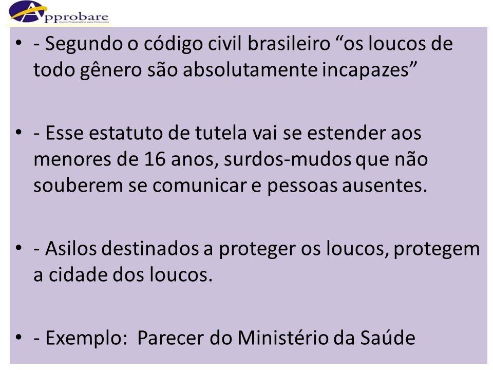 - Segundo o código civil brasileiro os loucos de todo gênero são absolutamente incapazes