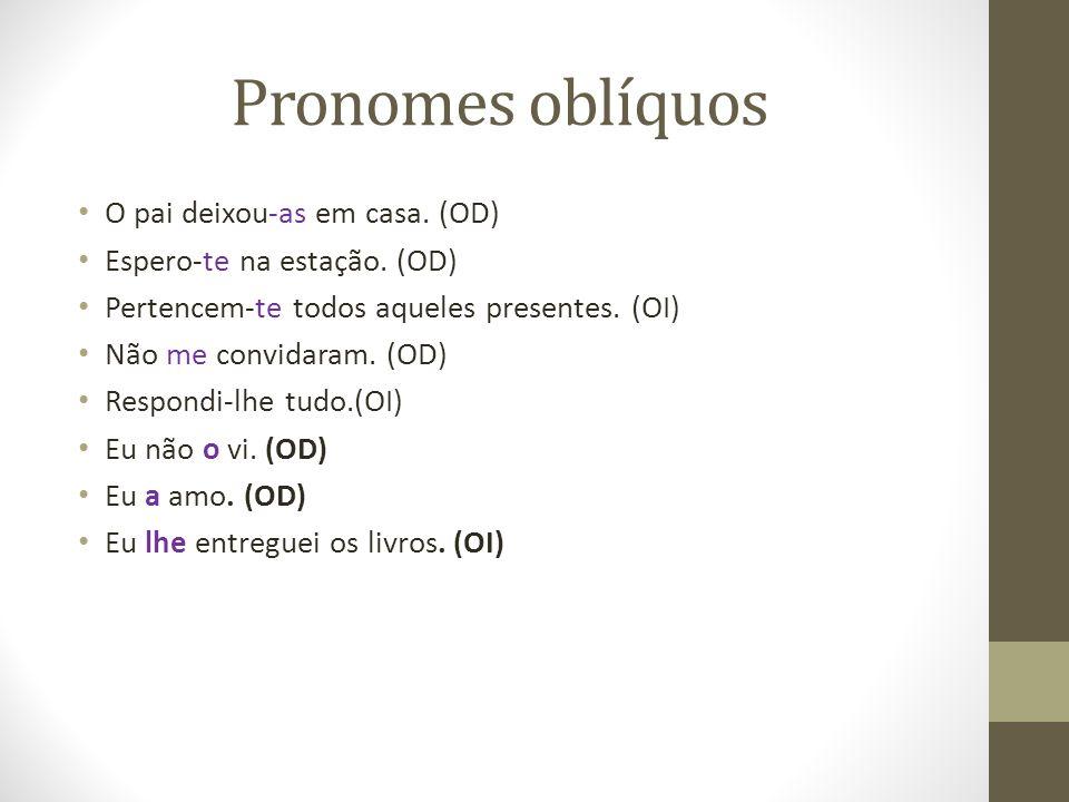 Pronomes oblíquos O pai deixou-as em casa. (OD)