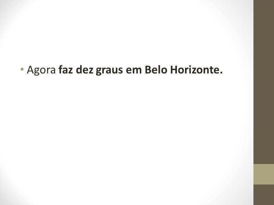 Agora faz dez graus em Belo Horizonte.