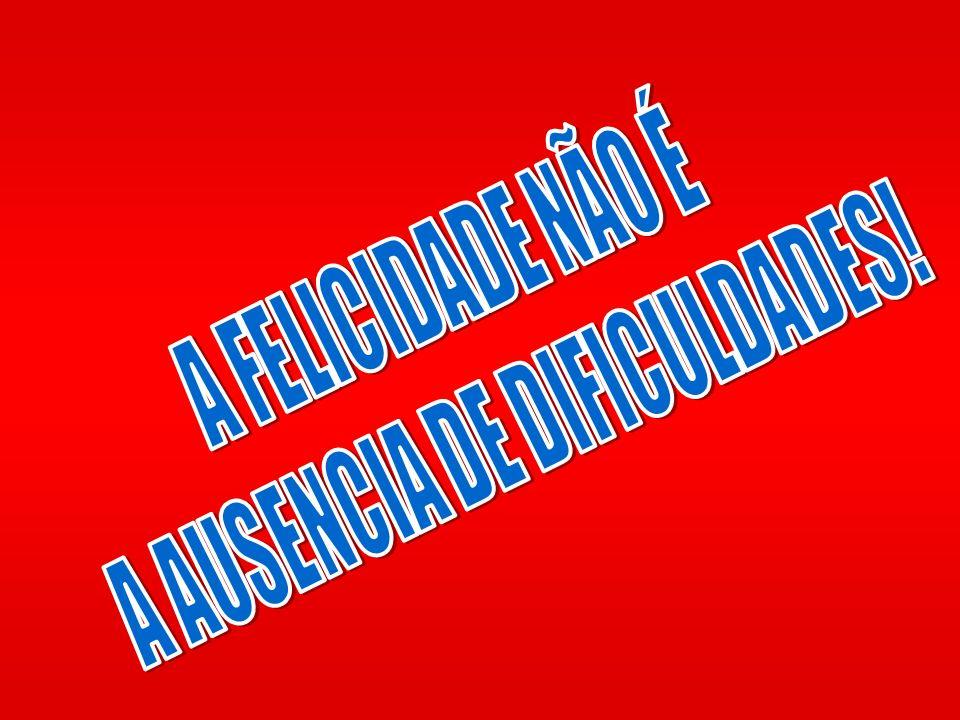A AUSENCIA DE DIFICULDADES!