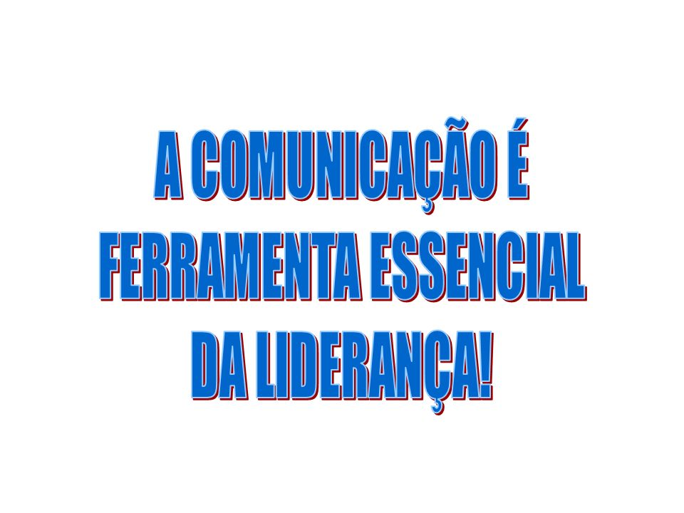 A COMUNICAÇÃO É FERRAMENTA ESSENCIAL DA LIDERANÇA!