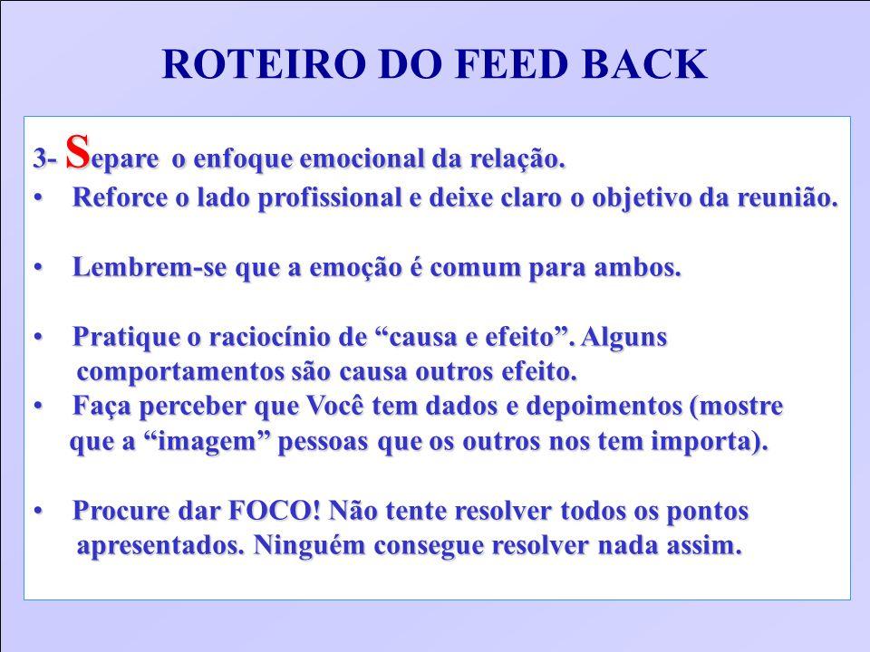 ROTEIRO DO FEED BACK 3- Separe o enfoque emocional da relação.