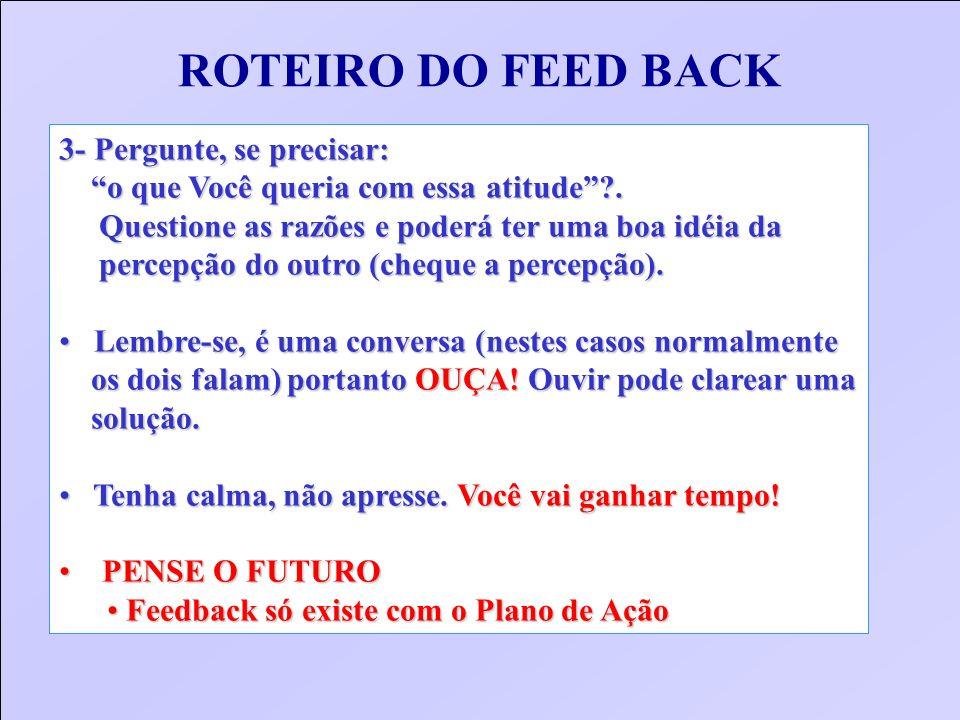 ROTEIRO DO FEED BACK 3- Pergunte, se precisar: