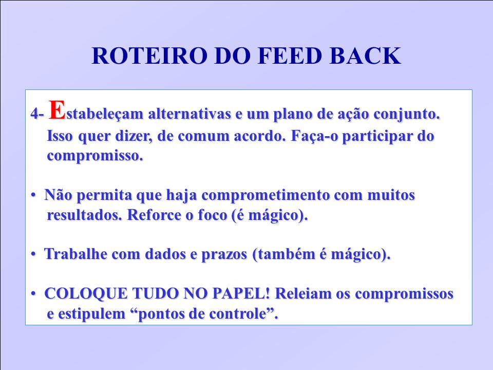 ROTEIRO DO FEED BACK4- Estabeleçam alternativas e um plano de ação conjunto. Isso quer dizer, de comum acordo. Faça-o participar do.