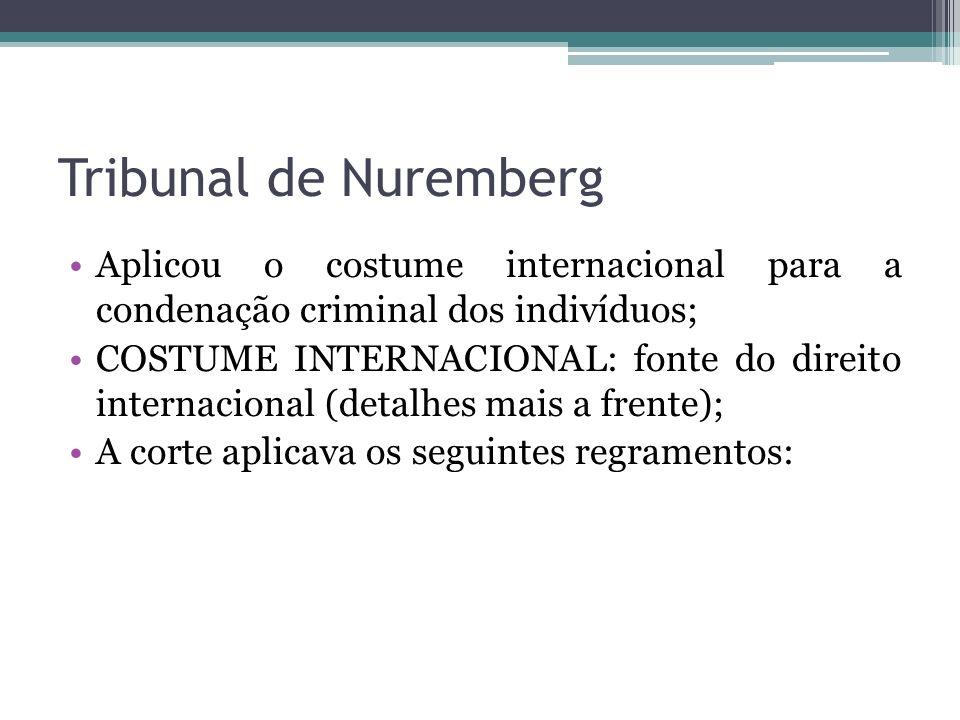 Tribunal de Nuremberg Aplicou o costume internacional para a condenação criminal dos indivíduos;