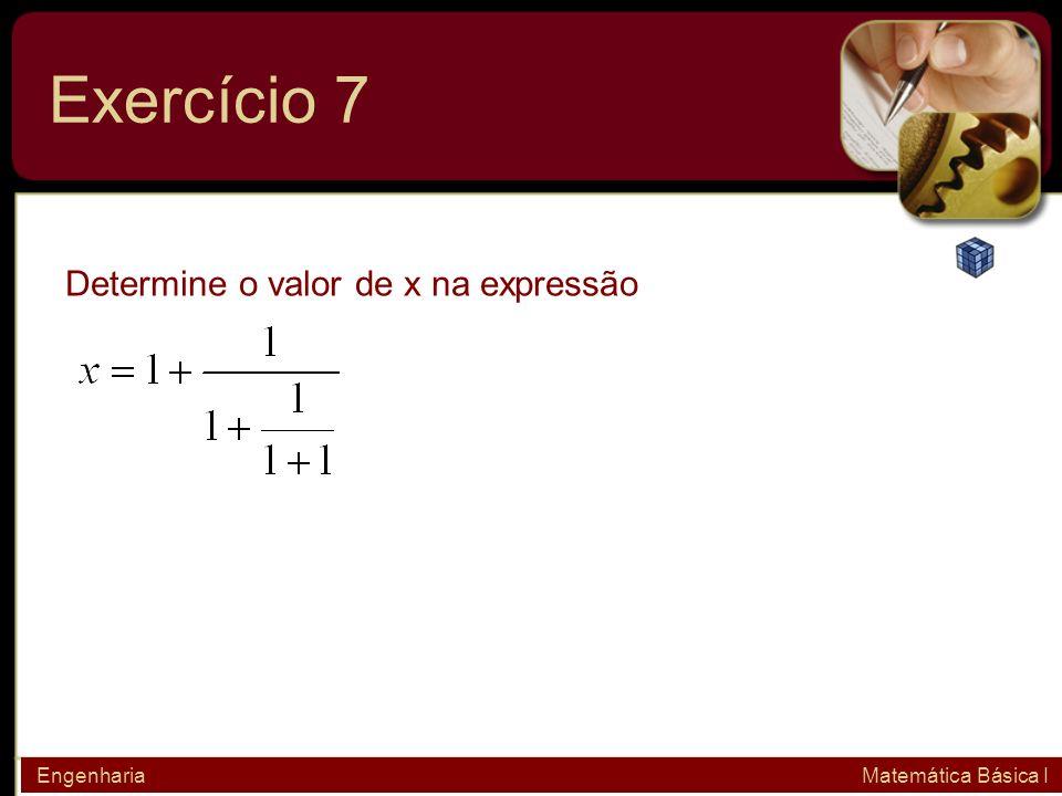 Exercício 7 Determine o valor de x na expressão