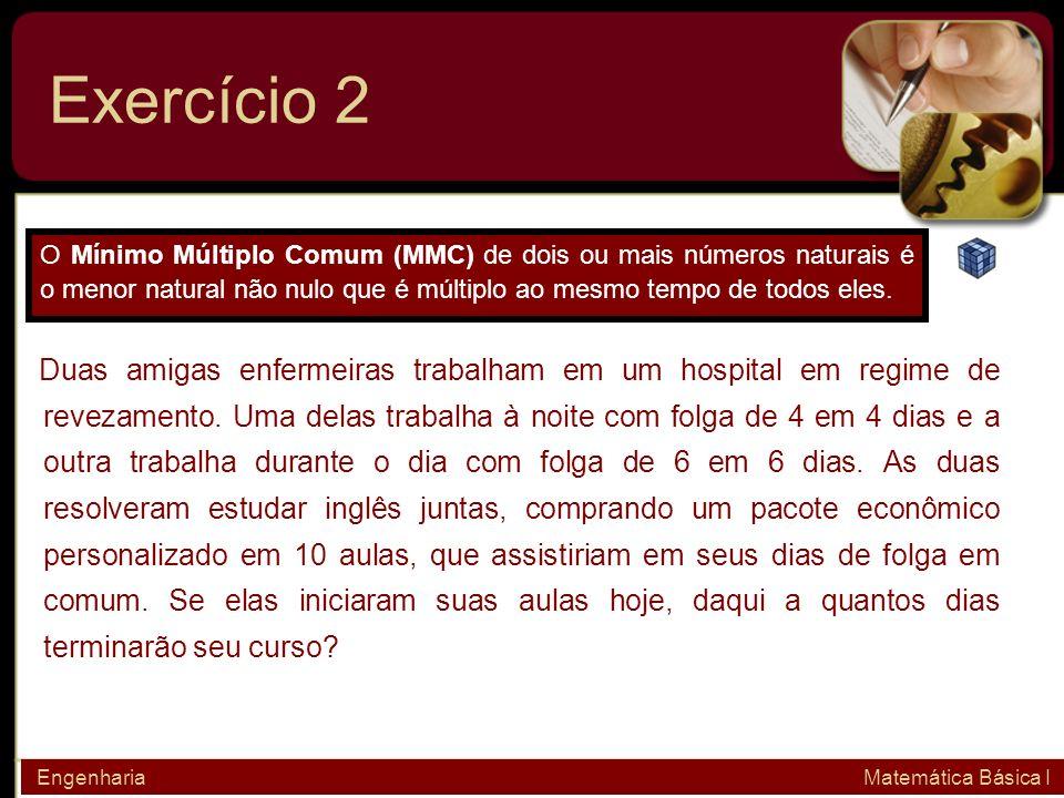 Exercício 2O Mínimo Múltiplo Comum (MMC) de dois ou mais números naturais é o menor natural não nulo que é múltiplo ao mesmo tempo de todos eles.