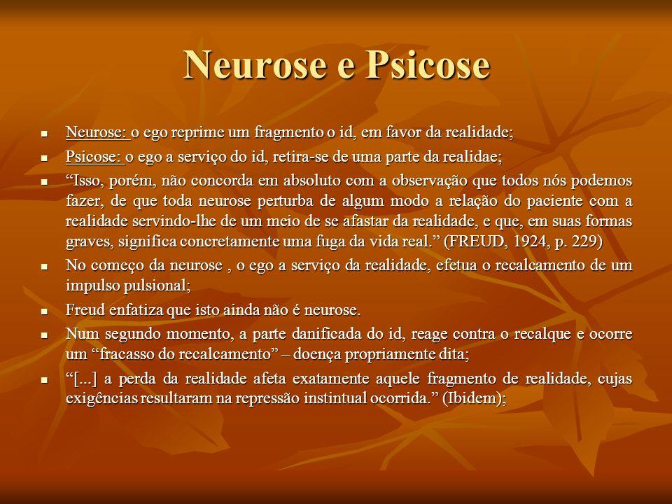 Neurose e Psicose Neurose: o ego reprime um fragmento o id, em favor da realidade;