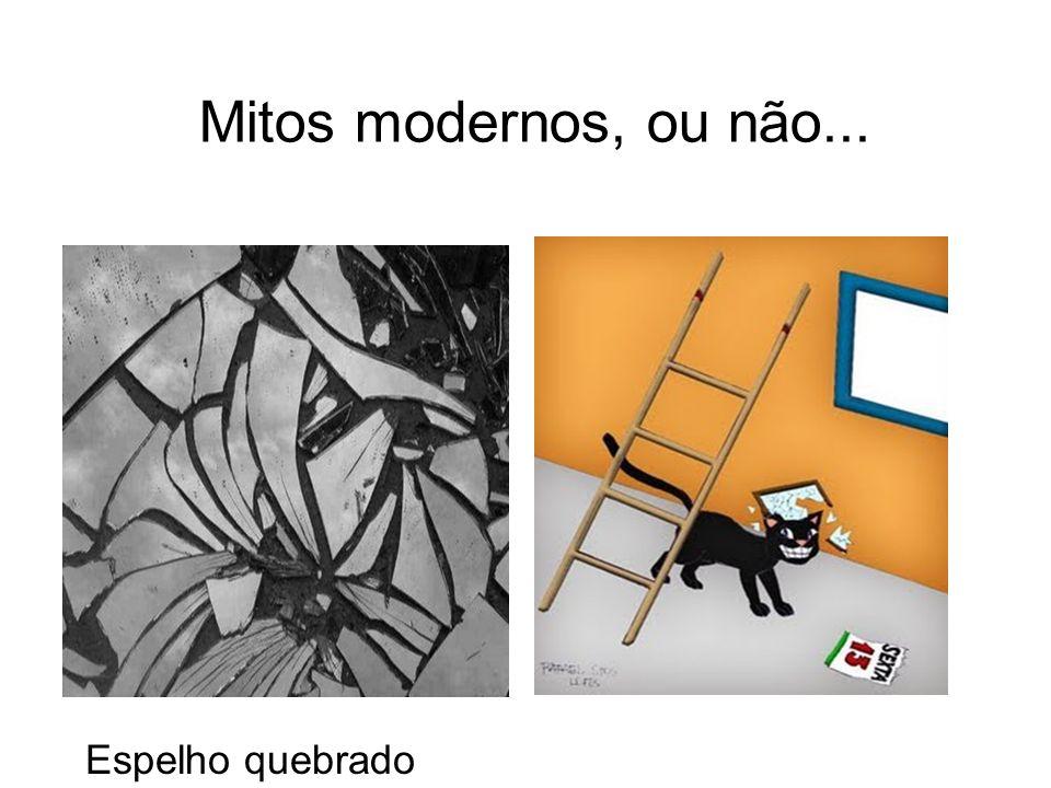 Mitos modernos, ou não... Espelho quebrado