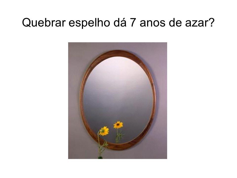 Quebrar espelho dá 7 anos de azar