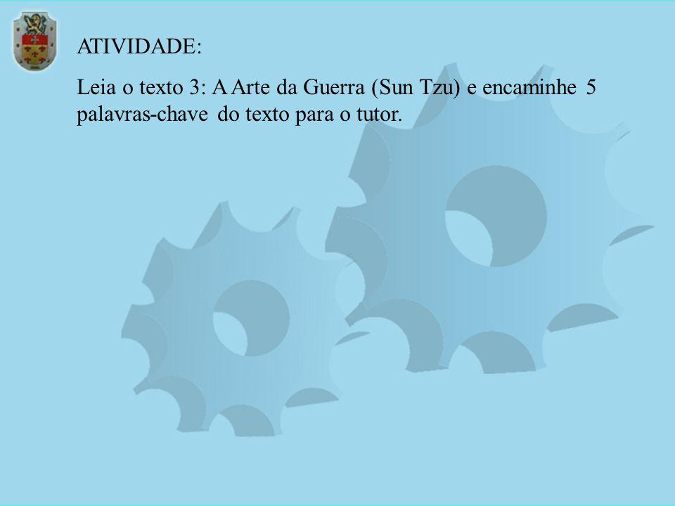 ATIVIDADE:Leia o texto 3: A Arte da Guerra (Sun Tzu) e encaminhe 5 palavras-chave do texto para o tutor.