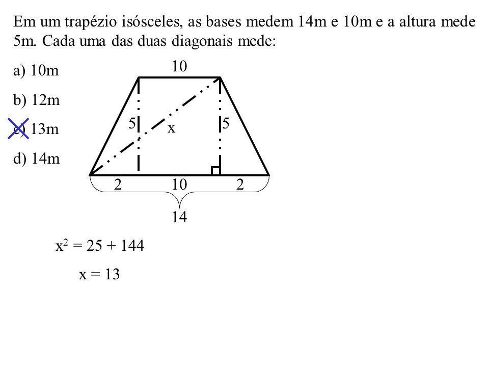 Em um trapézio isósceles, as bases medem 14m e 10m e a altura mede 5m