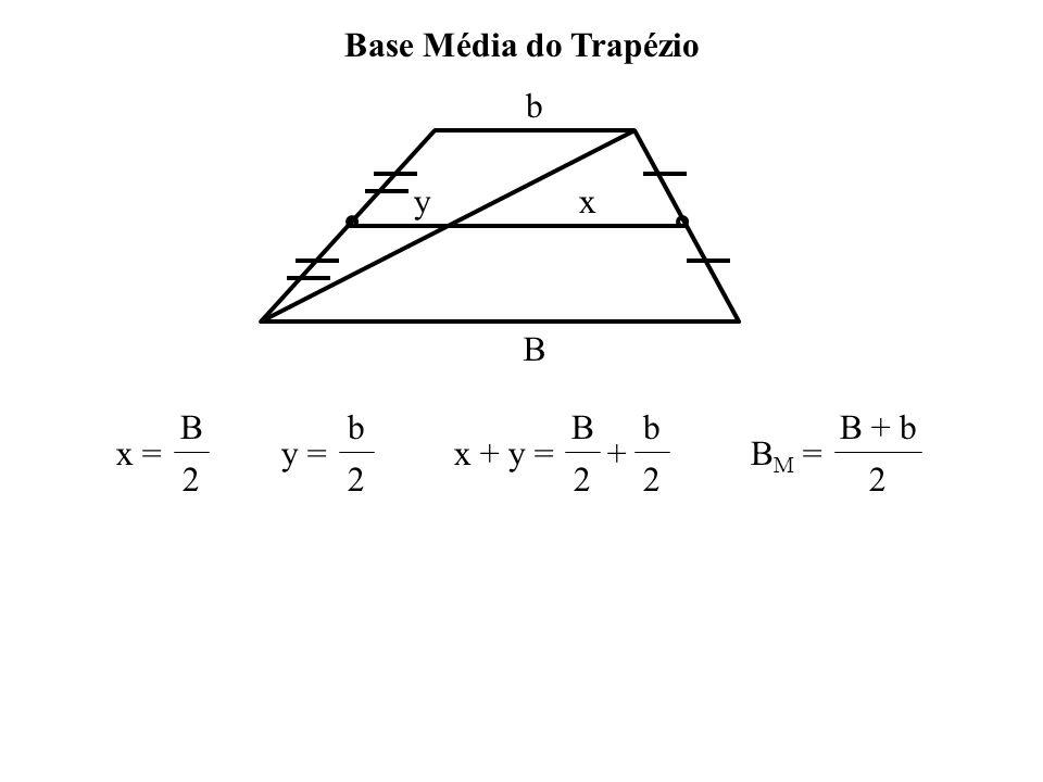 Base Média do Trapézio b y x B x = B 2 y = b 2 x + y = B 2 + b BM = B + b 2