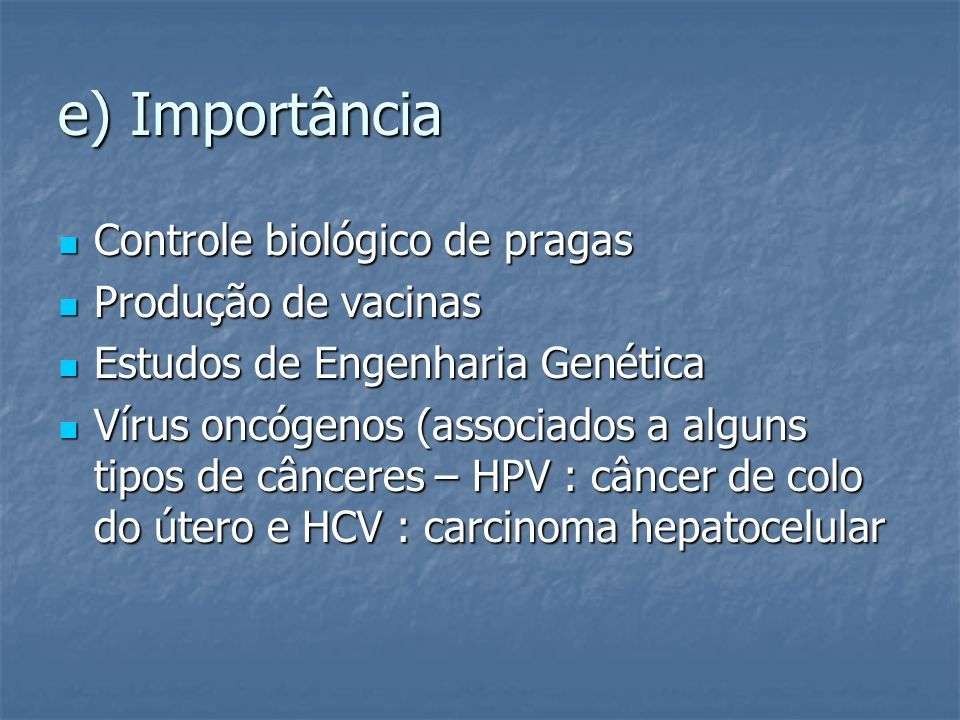 e) Importância Controle biológico de pragas Produção de vacinas