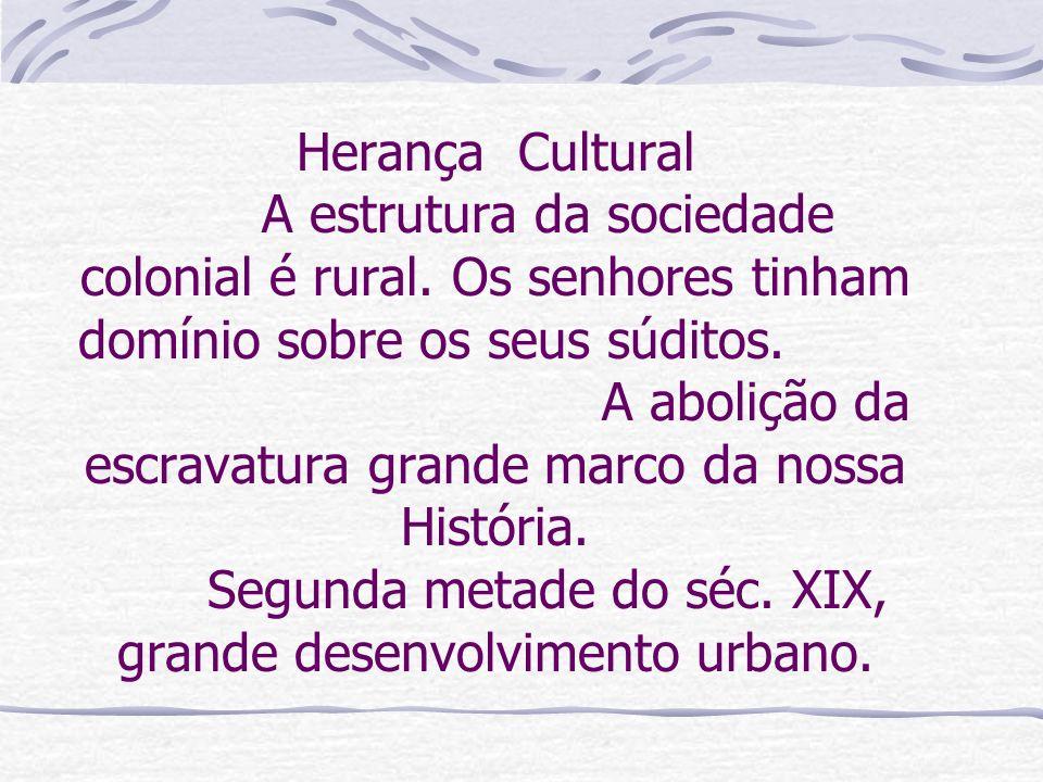 Herança Cultural. A estrutura da sociedade colonial é rural