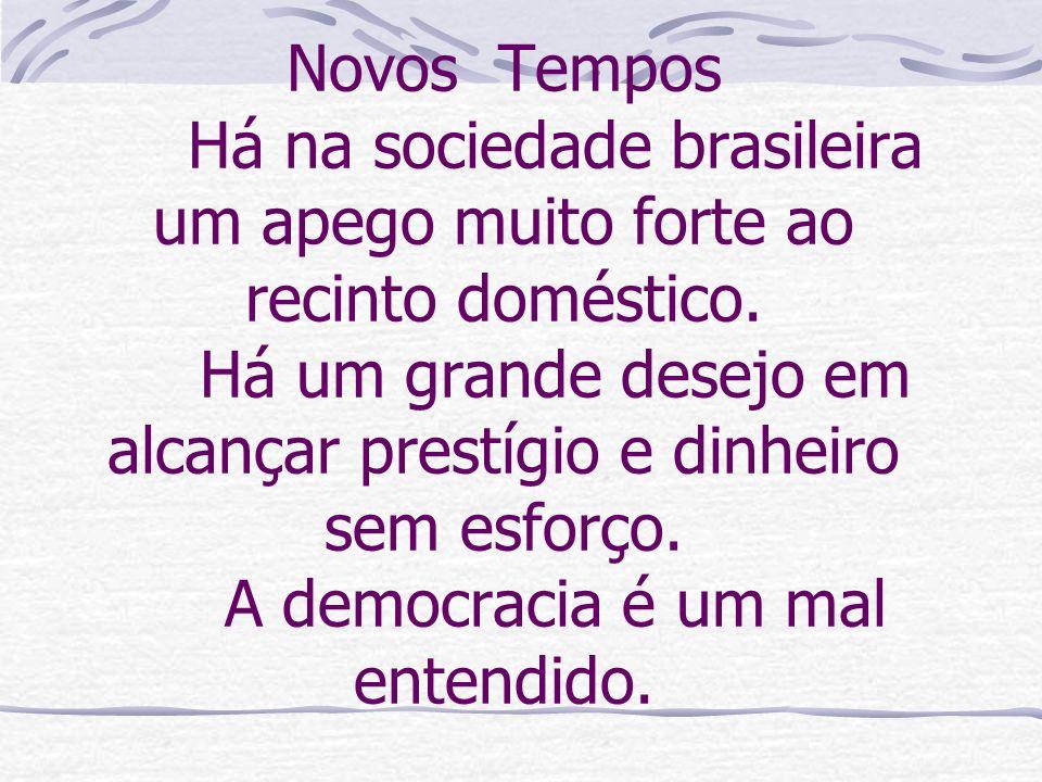 Novos Tempos Há na sociedade brasileira um apego muito forte ao recinto doméstico.
