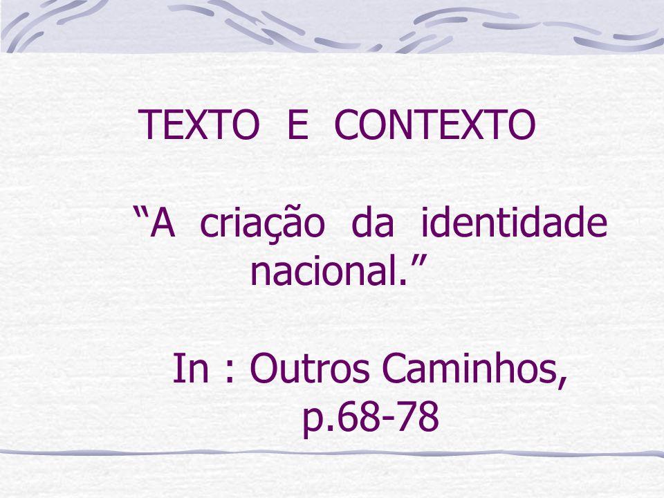 TEXTO E CONTEXTO. A criação da identidade nacional.