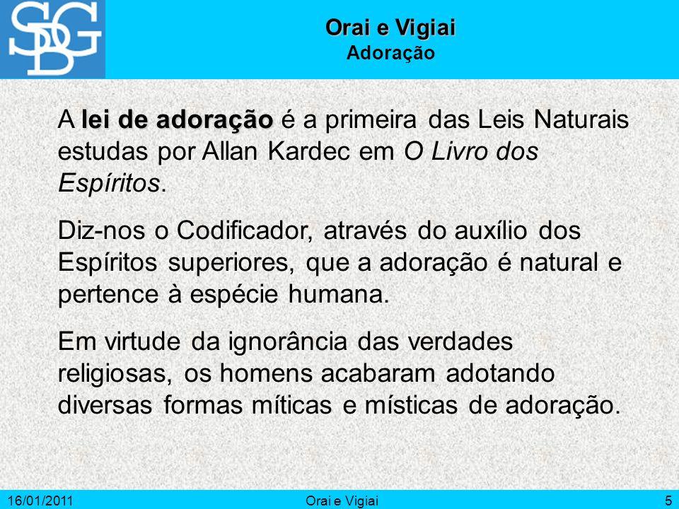 Orai e Vigiai Adoração. A lei de adoração é a primeira das Leis Naturais estudas por Allan Kardec em O Livro dos Espíritos.