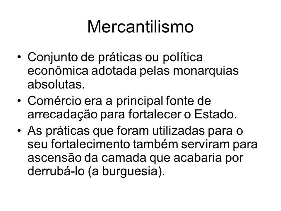 MercantilismoConjunto de práticas ou política econômica adotada pelas monarquias absolutas.