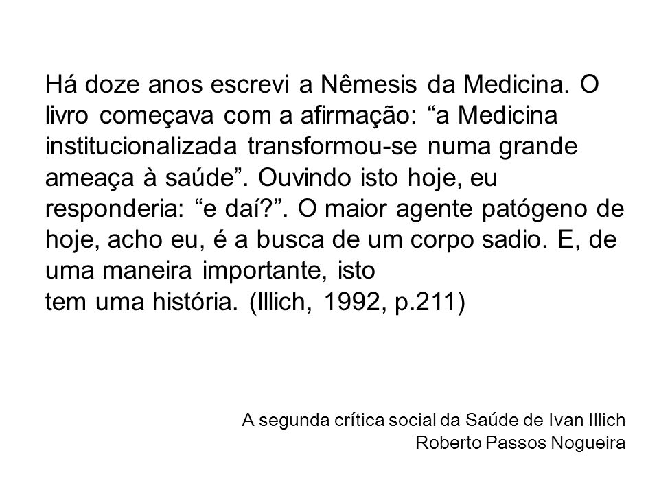 tem uma história. (Illich, 1992, p.211)
