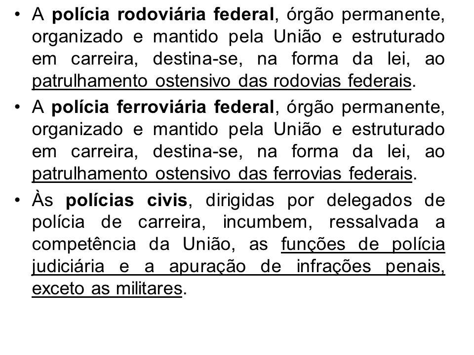 A polícia rodoviária federal, órgão permanente, organizado e mantido pela União e estruturado em carreira, destina-se, na forma da lei, ao patrulhamento ostensivo das rodovias federais.