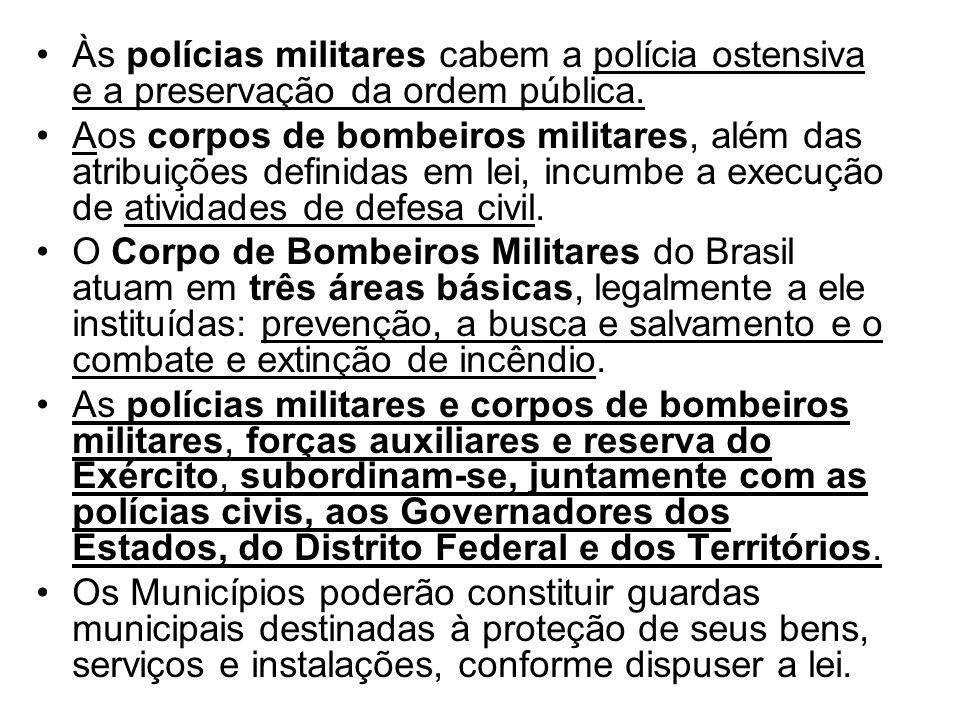 Às polícias militares cabem a polícia ostensiva e a preservação da ordem pública.