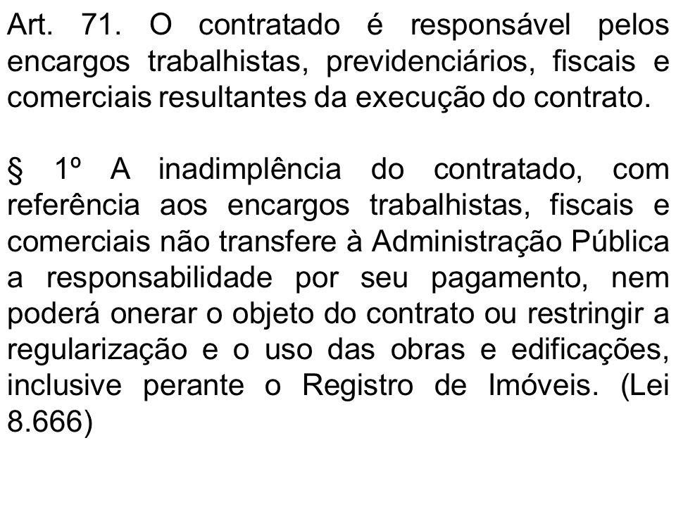 Art. 71. O contratado é responsável pelos encargos trabalhistas, previdenciários, fiscais e comerciais resultantes da execução do contrato.