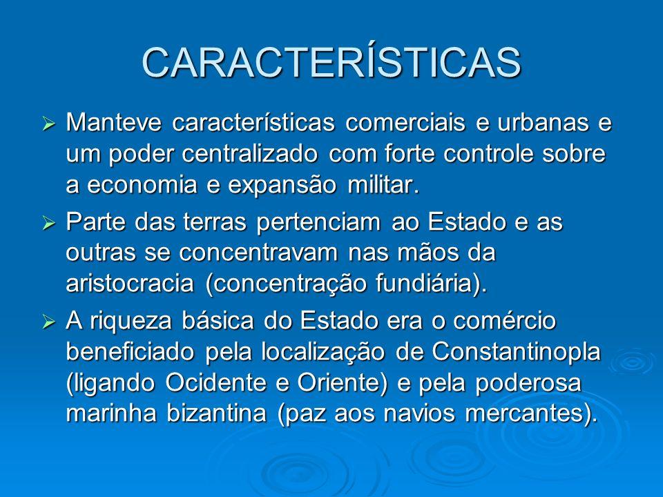 CARACTERÍSTICAS Manteve características comerciais e urbanas e um poder centralizado com forte controle sobre a economia e expansão militar.