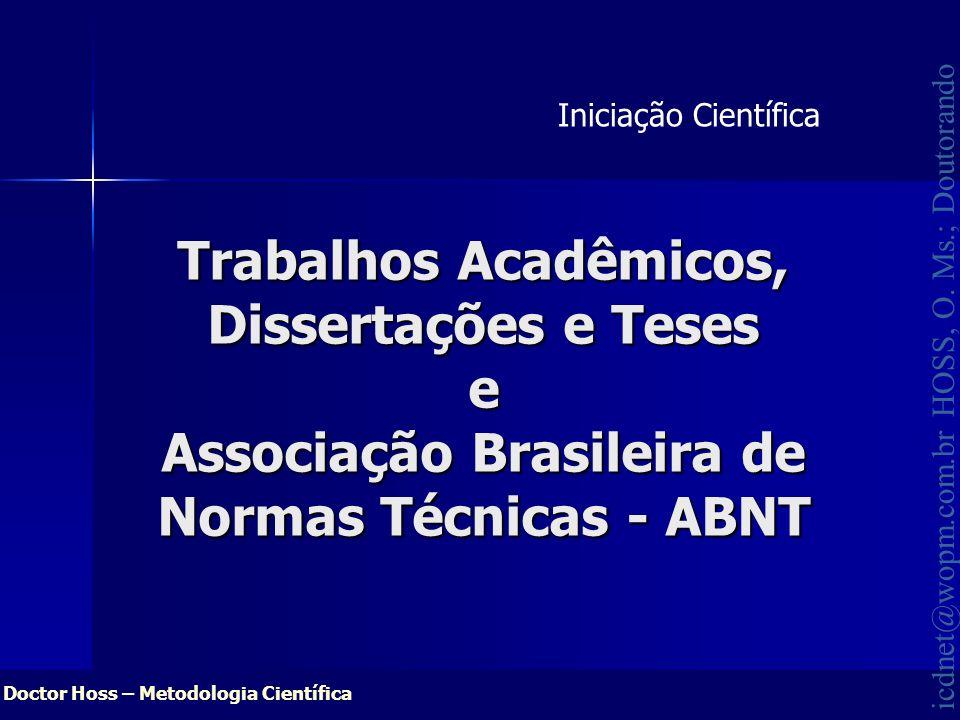 Iniciação CientíficaTrabalhos Acadêmicos, Dissertações e Teses e Associação Brasileira de Normas Técnicas - ABNT.