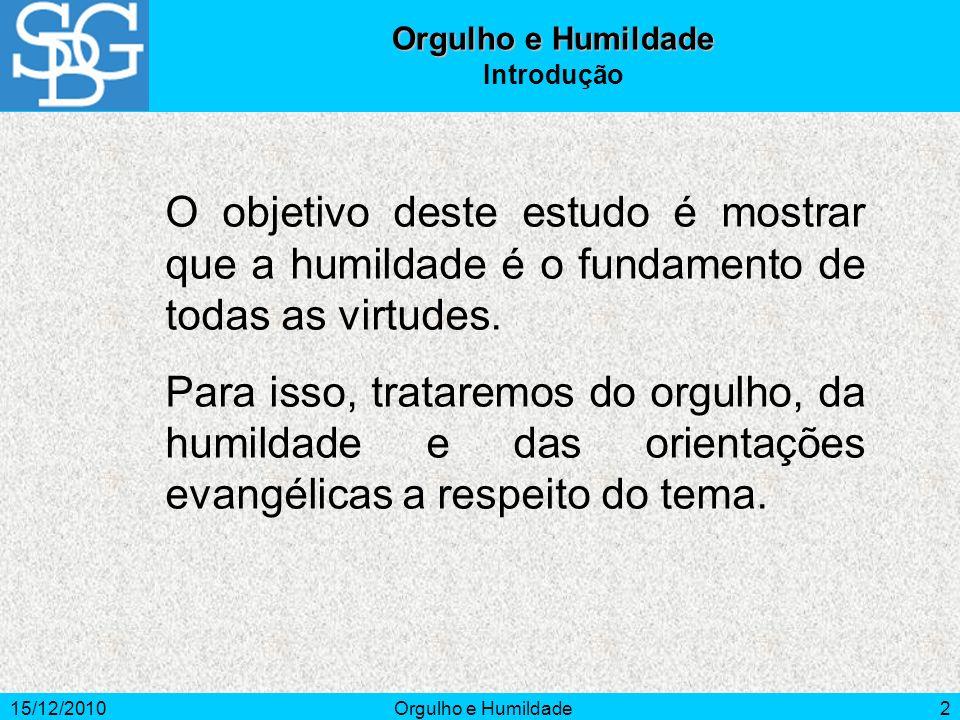 Orgulho e HumildadeIntrodução. O objetivo deste estudo é mostrar que a humildade é o fundamento de todas as virtudes.