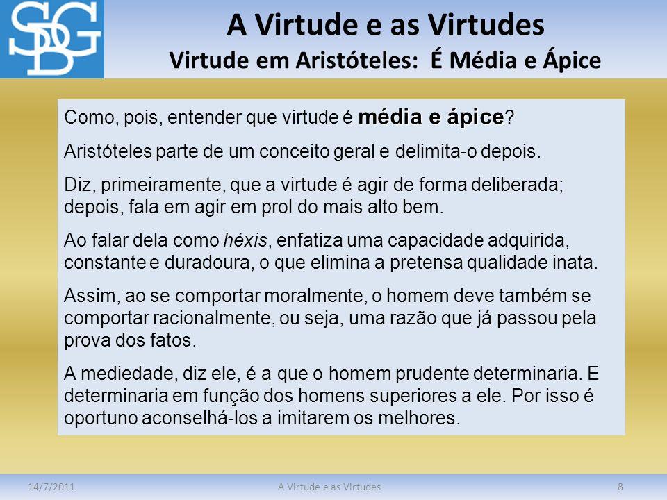 A Virtude e as Virtudes Virtude em Aristóteles: É Média e Ápice