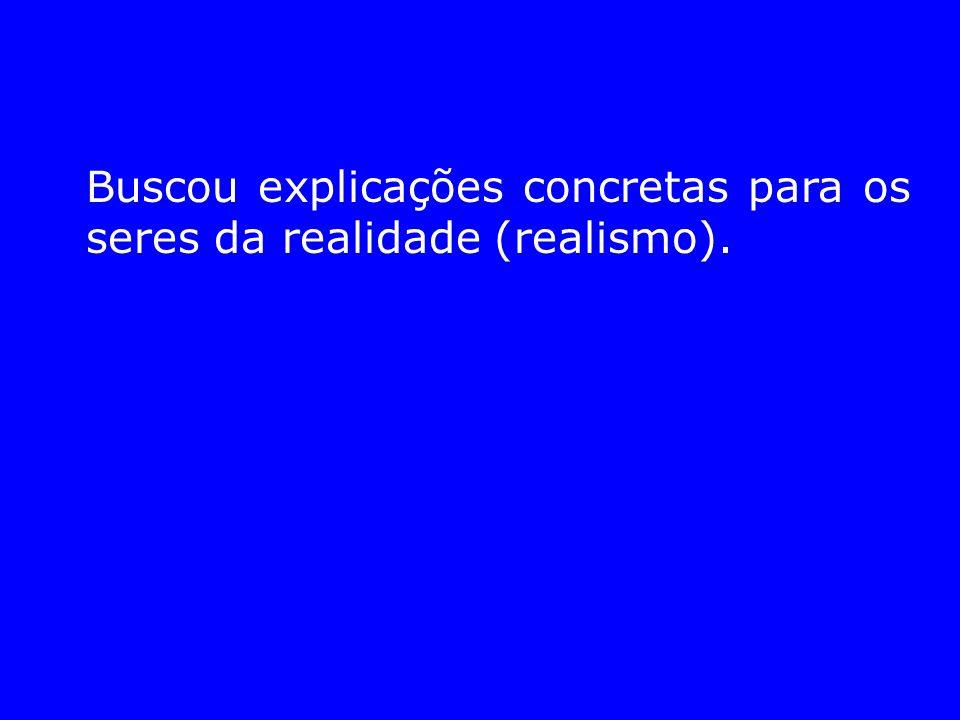 Buscou explicações concretas para os seres da realidade (realismo).