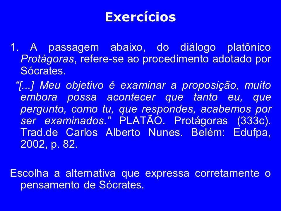 Exercícios 1. A passagem abaixo, do diálogo platônico Protágoras, refere-se ao procedimento adotado por Sócrates.