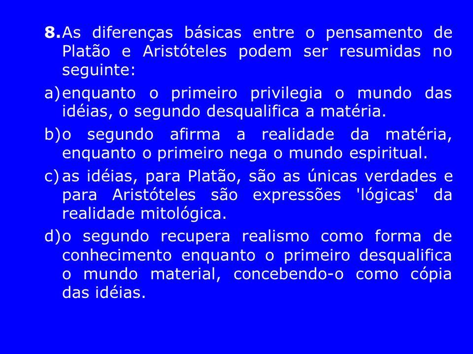 8. As diferenças básicas entre o pensamento de Platão e Aristóteles podem ser resumidas no seguinte: